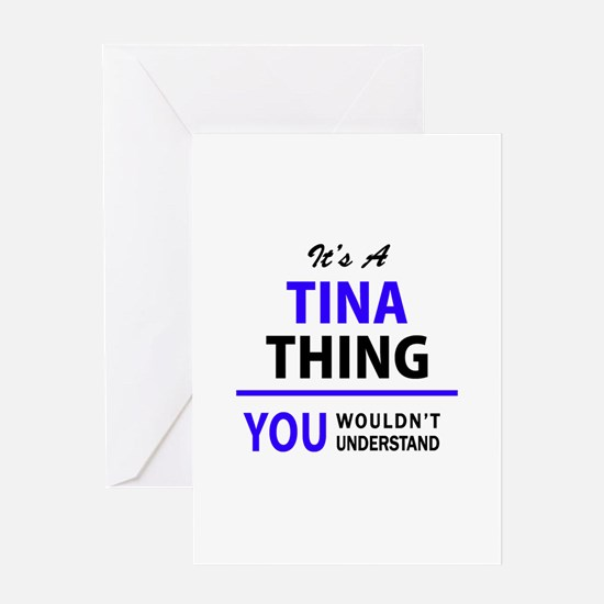 TINA thing, you wouldn't understand Greeting Cards