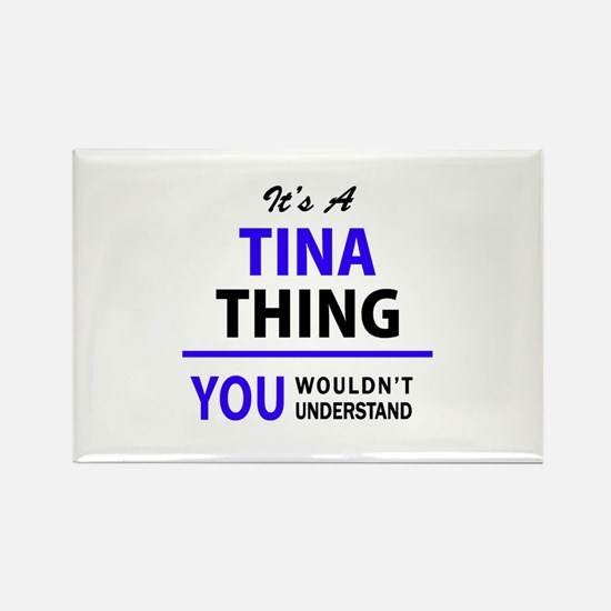 TINA thing, you wouldn't understand! Magnets