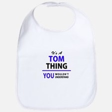 TOM thing, you wouldn't understand! Bib