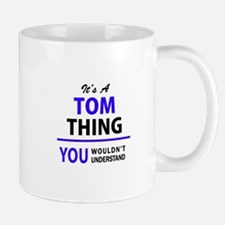 TOM thing, you wouldn't understand! Mugs