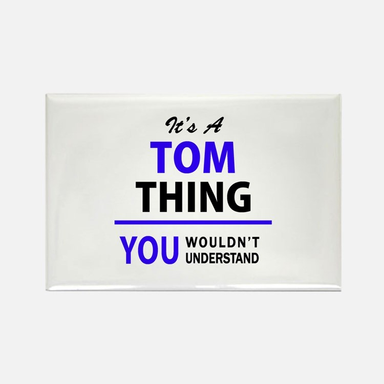 TOM thing, you wouldn't understand! Magnets