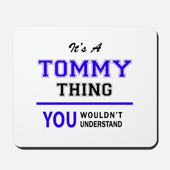 TOMMY thing, you wouldn't understand! Mousepad