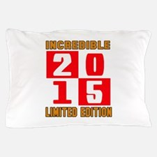 Incredible 2015 Limited Edition Pillow Case