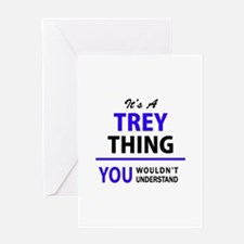 TREY thing, you wouldn't understand Greeting Cards