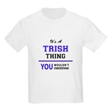 TRISH thing, you wouldn't understand! T-Shirt