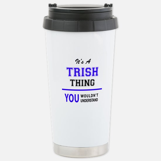 TRISH thing, you wouldn Stainless Steel Travel Mug