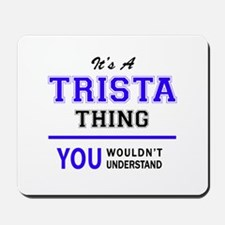 TRISTA thing, you wouldn't understand! Mousepad