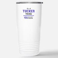 TUCKER thing, you would Travel Mug