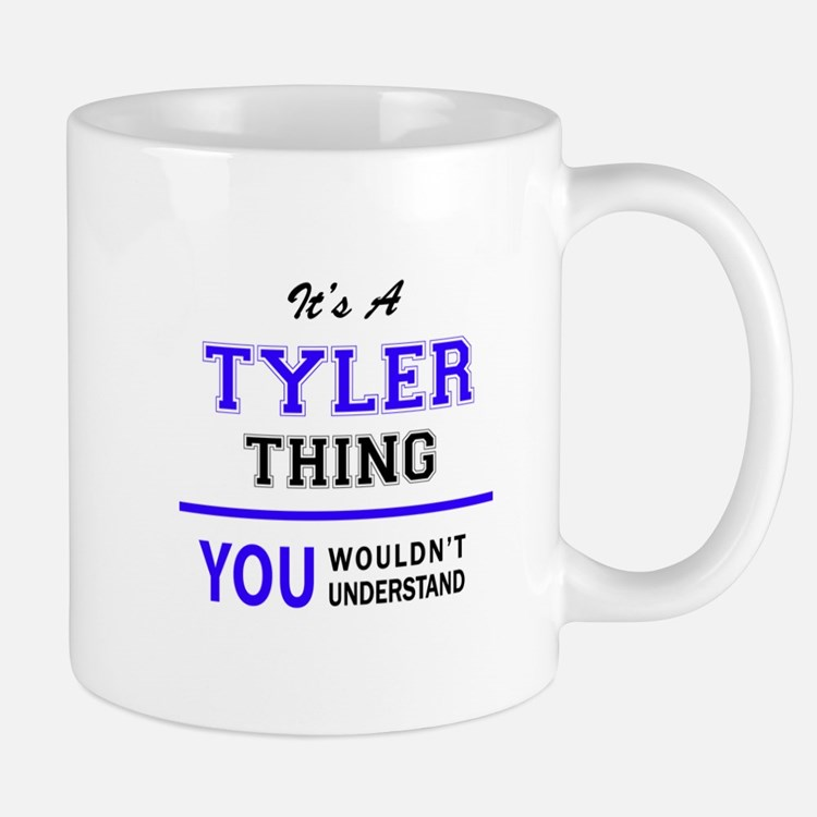 TYLER thing, you wouldn't understand! Mugs