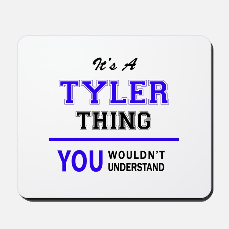 TYLER thing, you wouldn't understand! Mousepad