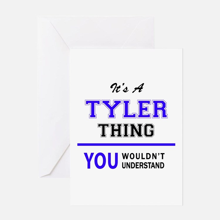 TYLER thing, you wouldn't understan Greeting Cards