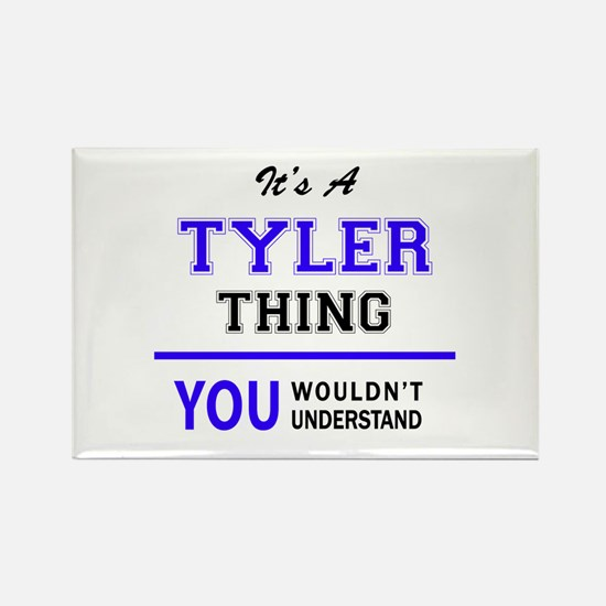TYLER thing, you wouldn't understand! Magnets