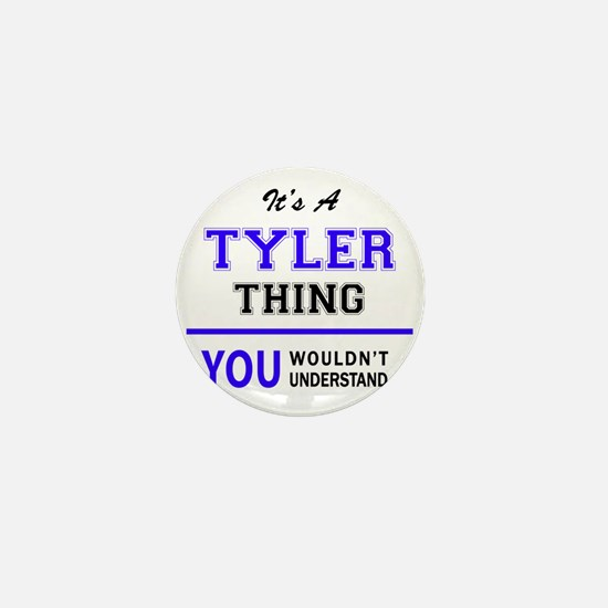 TYLER thing, you wouldn't understand! Mini Button