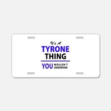 TYRONE thing, you wouldn't Aluminum License Plate