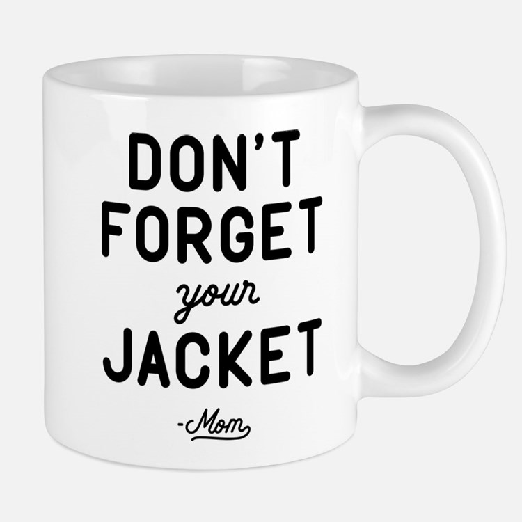 Don't Forget Your Jacket Mug