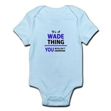 WADE thing, you wouldn't understand! Body Suit