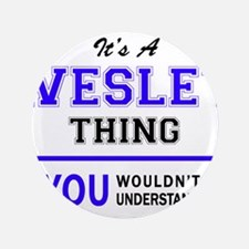 WESLEY thing, you wouldn't understand! Button