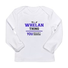WHELAN thing, you wouldn't und Long Sleeve T-Shirt