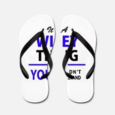 WILEY thing, you wouldn't understand! Flip Flops