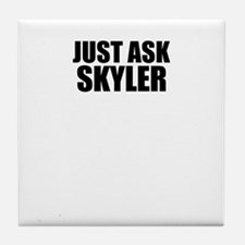 Just ask SKYLER Tile Coaster