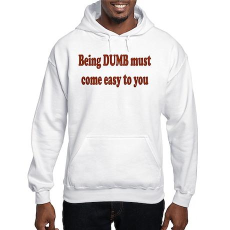 Being Dumb Hooded Sweatshirt