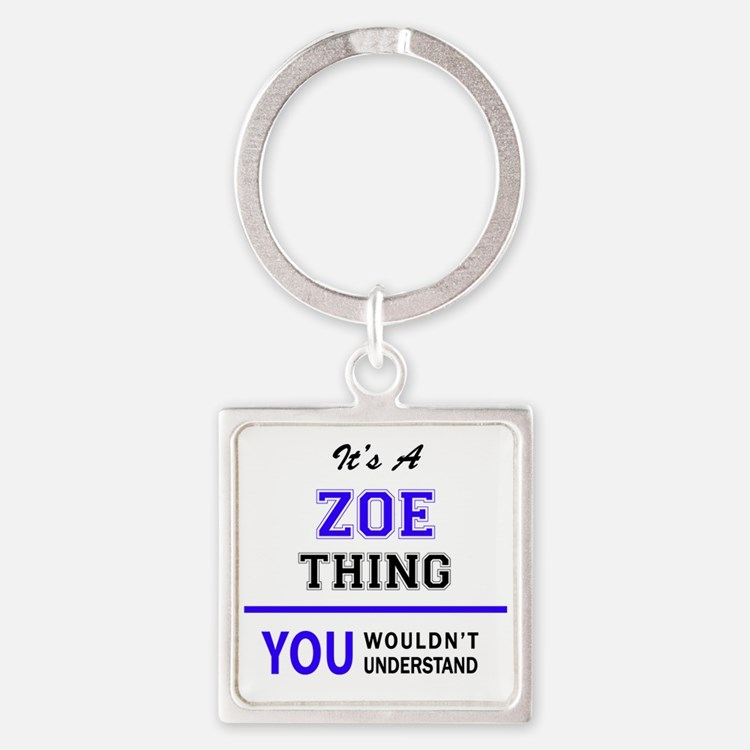 ZOE thing, you wouldn't understand! Keychains