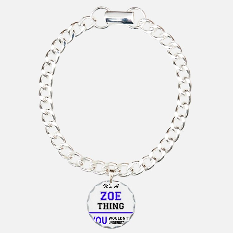 ZOE thing, you wouldn't Bracelet