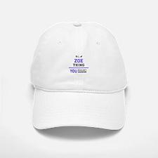 ZOE thing, you wouldn't understand! Baseball Baseball Cap