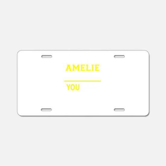 AMELIE thing, you wouldn't Aluminum License Plate