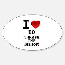 I LOVE TO THRASH THE BISHOP! - Decal