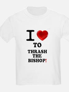 I LOVE TO THRASH THE BISHOP! T-Shirt