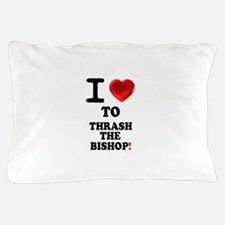 I LOVE TO THRASH THE BISHOP! - Pillow Case