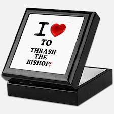 I LOVE TO THRASH THE BISHOP! - Keepsake Box
