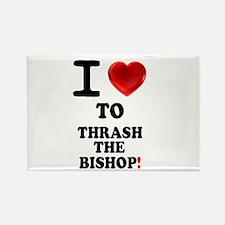 I LOVE TO THRASH THE BISHOP! - Magnets