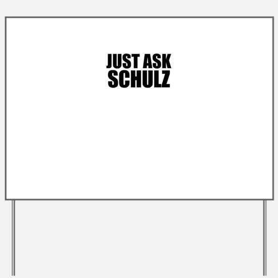 Just ask SCHULZ Yard Sign