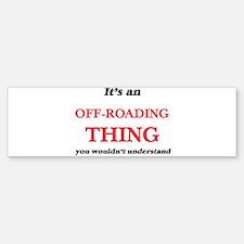 It's an Off-Roading thing, you Bumper Bumper Bumper Sticker