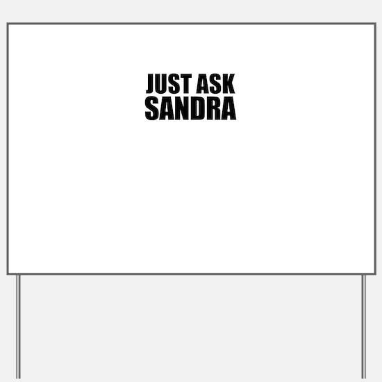 Just ask SANDRA Yard Sign