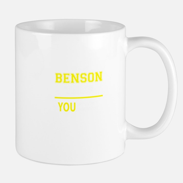 BENSON thing, you wouldn't understand! Mugs
