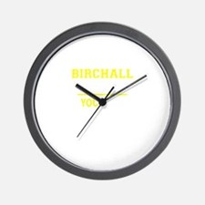 BIRCHALL thing, you wouldn't understand Wall Clock