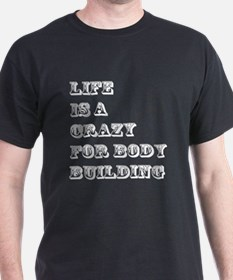 Life is A Crazy For Body Building T-Shirt