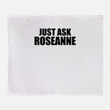 Just ask ROSEANNE Throw Blanket