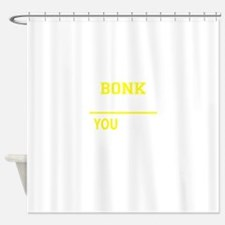 BONK thing, you wouldn't understand Shower Curtain