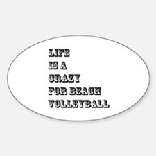 Life is A Crazy For Beach Volleybal Decal