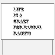 Life is A Crazy For Barrel Racing Yard Sign