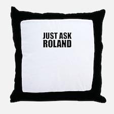 Just ask ROLAND Throw Pillow