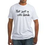 Not just a cute blonde! Fitted T-Shirt
