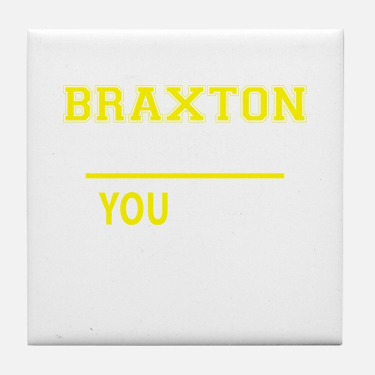 BRAXTON thing, you wouldn't understan Tile Coaster