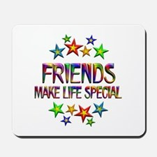 Friends Make Life Special Mousepad