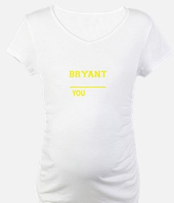 BRYANT thing, you wouldn't under Shirt