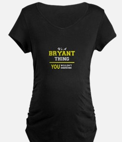 BRYANT thing, you wouldn't under Maternity T-Shirt